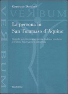 Copertina di 'La persona in san Tommaso D'Aquino. Gli inediti apporti tommasiani per una fondazione cristologica e metafisica della relazione in antropologia'