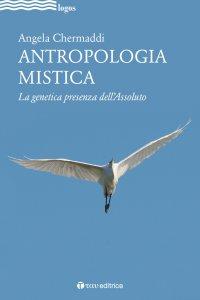 Copertina di 'Antropologia mistica. La genetica presenza dell'Assoluto'