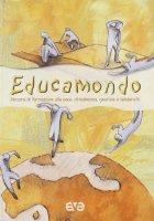 Educamondo. Percorsi di formazione alla pace, cittadinanza, giustizia e solidarietà
