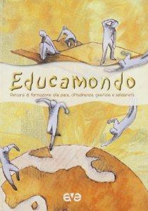 Copertina di 'Educamondo. Percorsi di formazione alla pace, cittadinanza, giustizia e solidarietà'