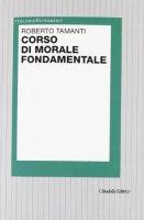 Corso di morale fondamentale - Tamanti Roberto