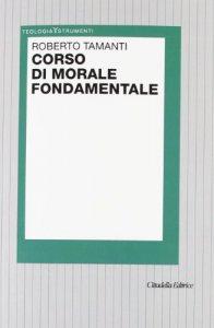 Copertina di 'Corso di morale fondamentale'