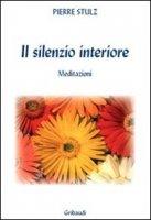 Il silenzio interiore. Meditazioni da un monastero - Stutz Pierre