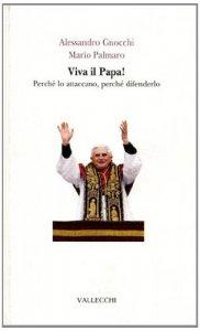 Copertina di 'Viva il papa! Perché lo attaccano, perché difenderlo'