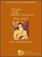 Il libro della grazia speciale - Matilde di Hackeborn (santa)