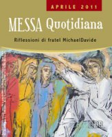 Messa quotidiana. Riflessioni di fratel Michael Davide. Aprile 2011 - Semeraro Michael D.