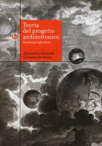 Copertina di 'Teoria del progetto architettonico. Dai disegni agli effetti'