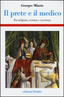 Il prete e il medico. Fra religione, scienza e coscienza - Minois Georges