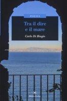 Tra il dire e il mare - Di Biagio Carlo