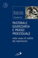 Pastorale giudiziaria e prassi processuale nelle cause di nullità del matrimonio - Arroba Conde Manuel Jesús, Izzi Claudia