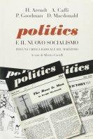 Politics e il nuovo socialismo - Hannah Arendt , Andrea Caffi , Paul Goodman , Dwight Macdonald