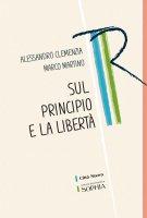 Sul principio e la libertà - Alessandro Clemenzia, Marco Martino