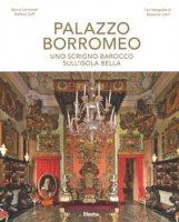 Palazzo Borromeo. Uno scrigno barocco sull'Isola Bella. Ediz. illustrata - Zuffi Stefano, Carminati Marco