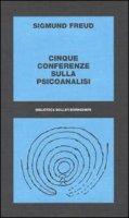 Cinque conferenze sulla psicoanalisi - Freud Sigmund