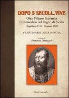 Dopo 5 secoli... vive. Gian Filippo Ingrassia protomedico del Regno di Sicilia. Regalbuto 1510-Palermo 1580. 5° centenario della nascita
