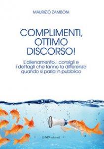Copertina di 'Complimenti, ottimo discorso! L'allenamento, i consigli e i dettagli che fanno la differenza quando si parla in pubblico'