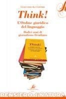 Think! L'ordine giuridico del linguaggio. Dodici anni di giornalismo freudiano - Contri Giacomo B.