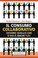 Il consumo collaborativo - Rachel Botsman, Roo Rogers