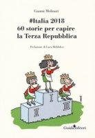 #Italia2018. 60 storie per capire la Terza Repubblica - Molinari Gianni