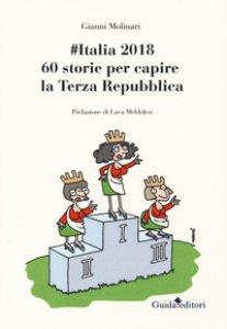 Copertina di '#Italia2018. 60 storie per capire la Terza Repubblica'