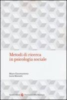 Metodi di ricerca in psicologia sociale - Giacomantonio Mauro, Mannetti Lucia