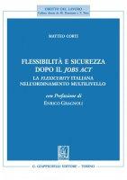 Flessibilità e sicurezza dopo il Jobs Act. - Matteo Corti