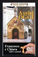 Assisi oggi. Francesco e Chiara - Padre Cesare OFMCap