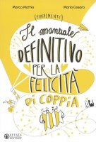 Il manuale definitivo per la felicità di coppia - Marco Mattio, Maria Cesaro