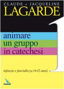 Copertina di '4-12 anni animare un gruppo in catechesi. Vol. 1: Infanzia e fanciullezza'