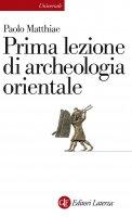 Prima lezione di archeologia orientale - Paolo Matthiae