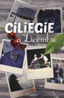 Ciliegie a dicembre - Antuono Gianfranco