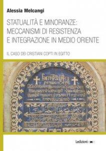 Copertina di 'Statualità e minoranze: meccanismi di resistenza e integrazione in Medio Oriente. Il caso dei cristiani copti in Egitto'