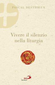Copertina di 'Vivere il silenzio nella liturgia'