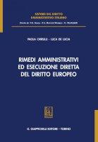 Rimedi amministrativi ed esecuzione diretta del diritto europeo - Paola Chirulli, De Lucia Luca