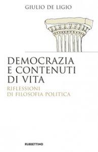 Copertina di 'Democrazia e contenuti di vita. Riflessioni di filosofia politica'