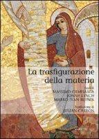 La trasfigurazione della materia - Rupnik Marko I., Lynch Jonah, Camisasca Massimo