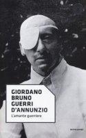 D'Annunzio. L'amante guerriero - Guerri Giordano Bruno