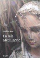 La mia Medjugorje - Stenghel Giuliano