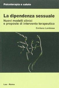 Copertina di 'La dipendenza  sessuale'