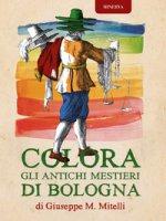 Colora gli antichi mestieri di Bologna. Ediz. illustrata - Mitelli Giuseppe Maria
