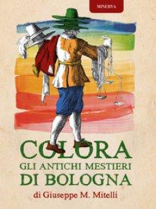 Copertina di 'Colora gli antichi mestieri di Bologna. Ediz. illustrata'