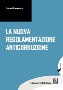 Copertina di 'La nuova regolamentazione anticorruzione'