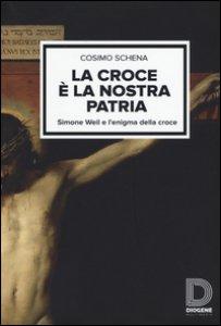 Copertina di 'La croce è la nostra patria. Simone Weil e l'enigma della croce'