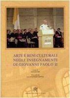 Arte e Beni Culturali negli Insegnamenti di Giovanni Paolo II - Ugo Dovere