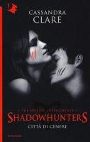 Città di cenere. Shadowhunters. The mortal instruments - Clare Cassandra