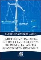 La dipendenza sessuale da internet e la sua incidenza in ordine alla capacità consensuale matrimoniale - Carmelo Salvatore Asero