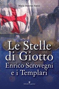 Copertina di 'Le stelle di Giotto. Enrico Scrovegni e i Templari'