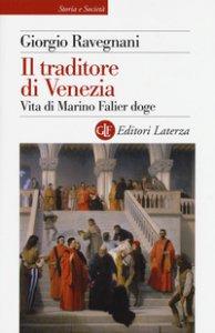 Copertina di 'Il traditore di Venezia. Vita di Marino Falier doge'