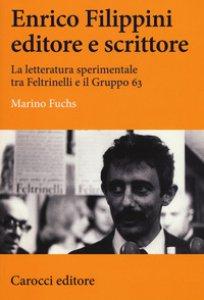 Copertina di 'Enrico Filippini editore e scrittore. La letteratura sperimentale tra Feltrinelli e il Gruppo 63'