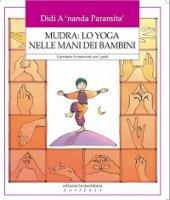 Mudra: lo yoga nelle mani dei bambini - Didi A'nanda Paramita